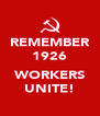 REMEMBER 1926  WORKERS UNITE! - Personalised Poster A4 size