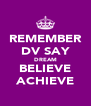 REMEMBER DV SAY DREAM BELIEVE ACHIEVE - Personalised Poster A4 size