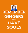 REMEMBER GINGERS DO HAVE SOULS - Personalised Poster A4 size