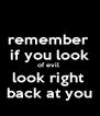 remember  if you look of evil  look right  back at you - Personalised Poster A4 size