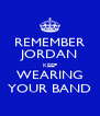 REMEMBER JORDAN KEEP WEARING YOUR BAND - Personalised Poster A4 size