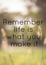 Remember life is what you  make it - Personalised Poster A4 size