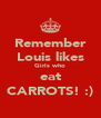Remember Louis likes Girls who eat CARROTS! :) - Personalised Poster A4 size
