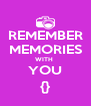 REMEMBER MEMORIES WITH  YOU {} - Personalised Poster A4 size