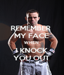 REMEMBER  MY FACE WHEN  I KNOCK YOU OUT - Personalised Poster A4 size