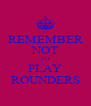 REMEMBER NOT TO PLAY ROUNDERS - Personalised Poster A4 size
