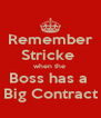 Remember Stricke  when the  Boss has a  Big Contract - Personalised Poster A4 size