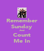 Remember Sunday And Count Me In - Personalised Poster A4 size