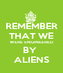 REMEMBER THAT WE WERE ENGINEERED BY  ALIENS - Personalised Poster A4 size