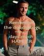 Remember the douchebags make your days much  HAPPIER - Personalised Poster A4 size