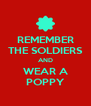REMEMBER THE SOLDIERS AND WEAR A POPPY - Personalised Poster A4 size