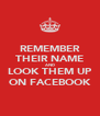 REMEMBER THEIR NAME AND LOOK THEM UP ON FACEBOOK - Personalised Poster A4 size