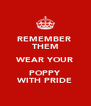 REMEMBER  THEM WEAR YOUR POPPY WITH PRIDE - Personalised Poster A4 size