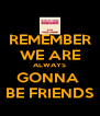 REMEMBER WE ARE ALWAYS GONNA  BE FRIENDS - Personalised Poster A4 size