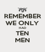 REMEMBER WE ONLY HAD TEN MEN - Personalised Poster A4 size