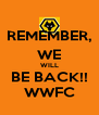 REMEMBER, WE WILL BE BACK!! WWFC - Personalised Poster A4 size