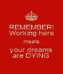REMEMBER! Working here means your dreams are DYING - Personalised Poster A4 size