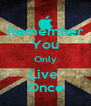 Remember You Only Live  Once - Personalised Poster A4 size
