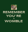 REMEMBER YOU'RE A WOMBLE  - Personalised Poster A4 size