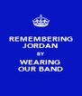 REMEMBERING JORDAN BY WEARING OUR BAND - Personalised Poster A4 size