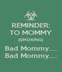 REMINDER: TO MOMMY (SMOKING) Bad Mommy.... Bad Mommy.... - Personalised Poster A4 size