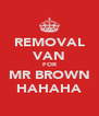 REMOVAL VAN FOR MR BROWN HAHAHA - Personalised Poster A4 size
