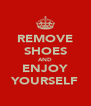 REMOVE SHOES AND ENJOY YOURSELF - Personalised Poster A4 size