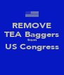 REMOVE TEA Baggers from US Congress  - Personalised Poster A4 size
