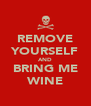 REMOVE YOURSELF AND BRING ME WINE - Personalised Poster A4 size
