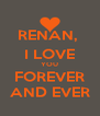 RENAN,  I LOVE YOU FOREVER AND EVER - Personalised Poster A4 size