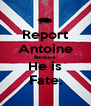 Report Antoine Because He is Fate. - Personalised Poster A4 size