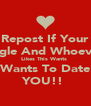 Repost If Your Single And Whoever  Likes This Wants  Wants To Date YOU!!  - Personalised Poster A4 size