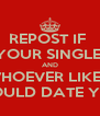 REPOST IF  YOUR SINGLE  AND WHOEVER LIKES  WOULD DATE YOU - Personalised Poster A4 size