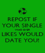 REPOST IF YOUR SINGLE WHO EVER LIKES WOULD DATE YOU! - Personalised Poster A4 size