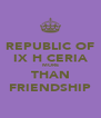 REPUBLIC OF IX H CERIA MORE THAN FRIENDSHIP - Personalised Poster A4 size