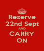 Reserve 22nd Sept AND CARRY ON - Personalised Poster A4 size