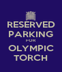 RESERVED PARKING FOR OLYMPIC TORCH - Personalised Poster A4 size