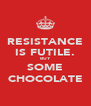 RESISTANCE IS FUTILE. BUY SOME CHOCOLATE - Personalised Poster A4 size