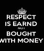 RESPECT  IS EARND  NOT  BOUGHT  WITH MONEY  - Personalised Poster A4 size