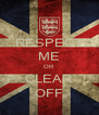 RESPECT ME OR CLEAR OFF - Personalised Poster A4 size
