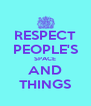 RESPECT PEOPLE'S SPACE AND THINGS - Personalised Poster A4 size