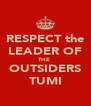 RESPECT the LEADER OF THE  OUTSIDERS TUMI - Personalised Poster A4 size