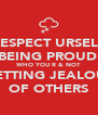 RESPECT URSELF BY BEING PROUD OF WHO YOU R & NOT GETTING JEALOUS OF OTHERS - Personalised Poster A4 size