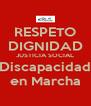 RESPETO DIGNIDAD JUSTICIA SOCIAL Discapacidad en Marcha - Personalised Poster A4 size