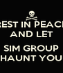 REST IN PEACE AND LET   SIM GROUP HAUNT YOU - Personalised Poster A4 size