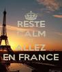 RESTE CALM ET ALLEZ EN FRANCE - Personalised Poster A4 size