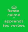 Reste  calme et apprends tes verbes - Personalised Poster A4 size