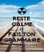 RESTE  CALME ET FAIS TON GRAMMAIRE - Personalised Poster A4 size