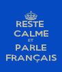 RESTE  CALME ET PARLE FRANÇAIS - Personalised Poster A4 size
