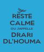 RESTE CALME OU J'APPELLE DRARI DL'HOUMA - Personalised Poster A4 size